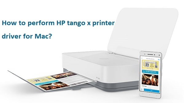 How to perform HP tango x printer driver for Mac?